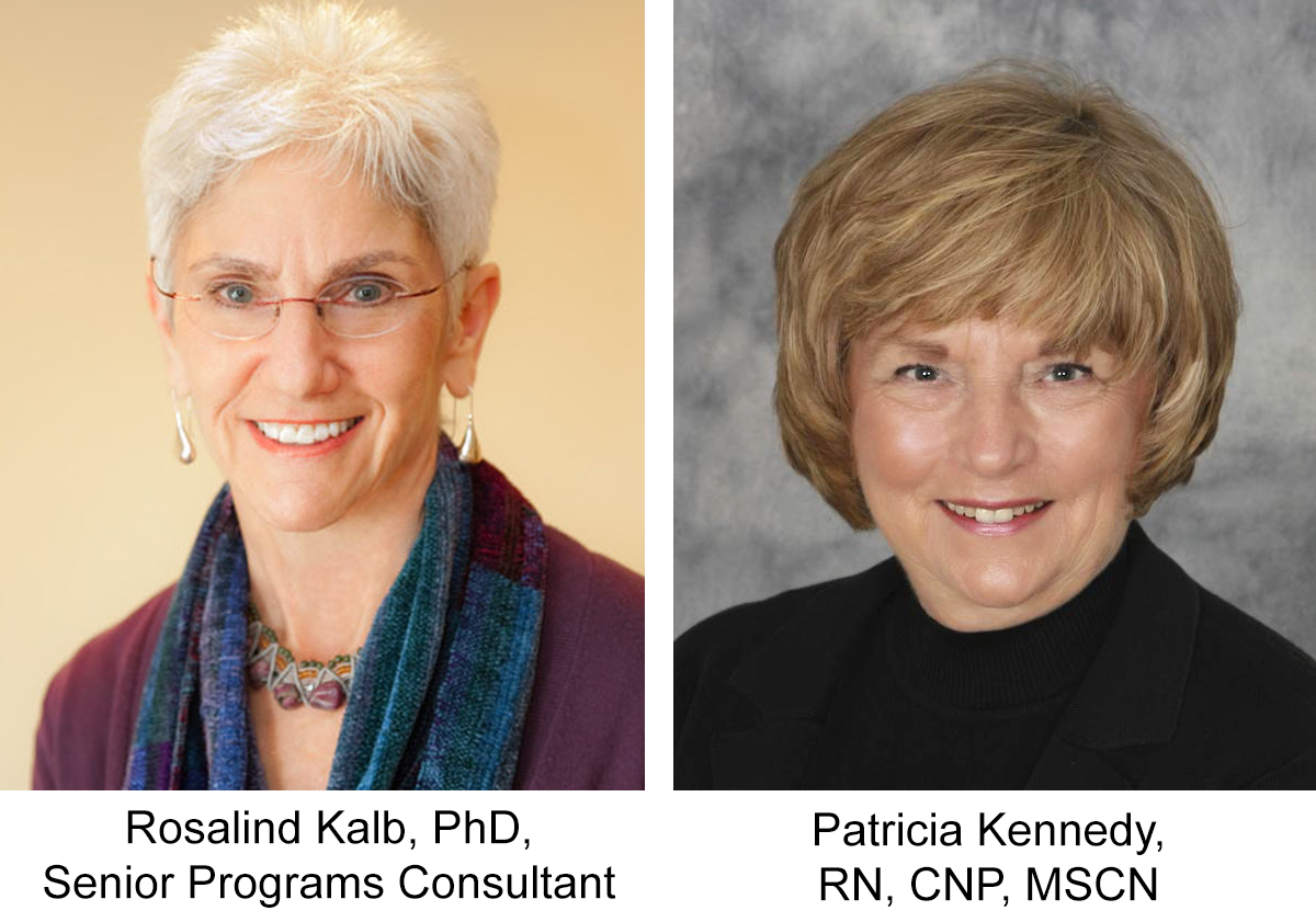 Rosalind Kalb, PhD, Senior Programs Consultant and Patricia Kennedy, RN, CNP, MSCN